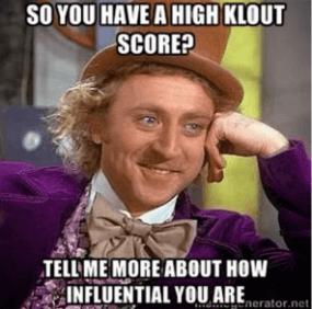 klout score influencer tell me more meme