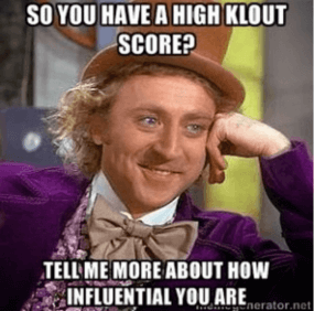 klout score influencer tell me more meme